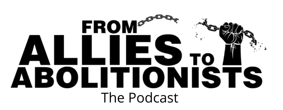 From Allies To Abolitionists Podcast